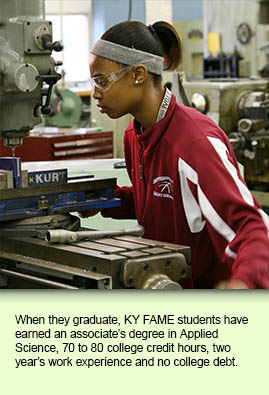 When they graduate, KY FAME students have earned an associate's degree in Applied Science, 70 to 80 college credit hours, two year's work experience and no college debt.