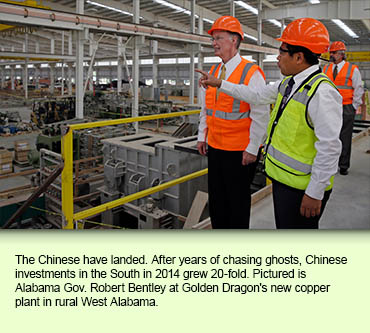 The Chinese have landed. After years of chasing ghosts, Chinese investments in the South in 2014 grew 20-fold. Pictured is Alabama Gov. Robert Bentley at Golden Dragon's new copper plant in rural West Alabama.