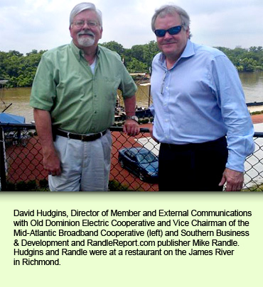 David Hudgins, Director of Member and External Communications with Old Dominion Electric Cooperative and Vice Chairman of the Mid-Atlantic Broadband Cooperative (left) and Southern Business & Development and RandleReport.com publisher Mike Randle. Hudgins and Randle were at a restaurant on the James River in Richmond.