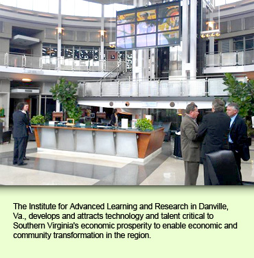 The Institute for Advanced Learning and Research in Danville, Va., develops and attracts technology and talent critical to Southern Virginia's economic prosperity to enable economic and community transformation in the region.