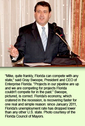 Mike, quite frankly, Florida can compete with any state, said Gray Swoope, President and CEO of Enterprise Florida. Projects in our pipeline are up and we are competing for projects Florida couldn't compete for in the past. Swoope, pictured, is correct. Florida's economy, which cratered in the recession, is recovering faster for one real and simple reason: since January 2011, Florida's unemployment rate has dropped lower than any other U.S. state. Photo courtesy of the Florida Council of Mayors.