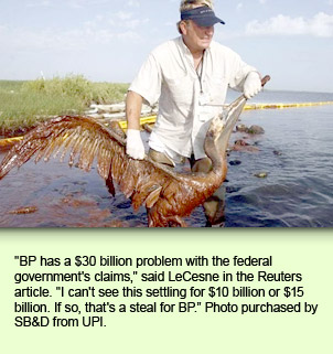 BP has a $30 billion problem with the federal government's claims, said LeCesne in the Reuters article. I can't see this settling for $10 billion or $15 billion. If so, that's a steal for BP. Photo purchased by SB&D from UPI.