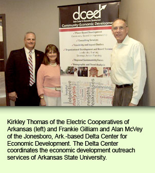 Kirkley Thomas of the Electric Cooperatives of Arkansas left and Frankie Gilliam and Alan McVey of the Jonesboro, Ark.-based Delta Center for Economic Development. The Delta Center coordinates the economic development outreach services of Arkansas State University.