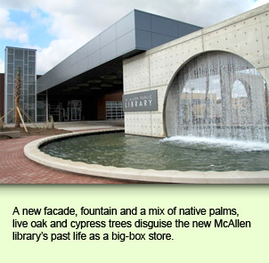A new facade, fountain and a mix of native palms, live oak and cypress trees disguise the new McAllen library's past life as a big-box store.