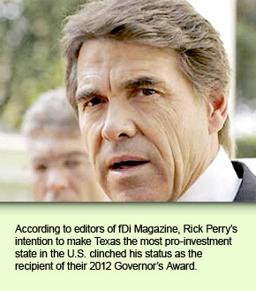 According to editors of fDi Magazine, Rick Perry's intention to make Texas the most pro-investment state in the U.S. clinched his status as the recipient of their 2012 Governor's Award.
