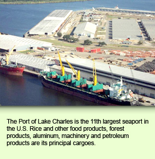 The Port of Lake Charles is the 11th largest seaport in the U.S. Rice and other food products, forest products, aluminum, machinery and petroleum products are its principal cargoes.