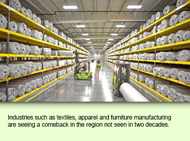 Industries such as textiles, apparel and furniture manufacturing are seeing a comeback in the region not seen in two decades.