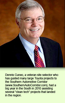 Dennis Cuneo, a veteran site selector who has guided many large Toyota projects to the Southern Automotive Corridor (www.SouthernAutoCorridor.com), had a big year in the South in 2010 assisting several
