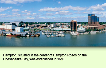 Hampton, situated in the center of Hampton Roads on the Chesapeake Bay, was established in 1610.