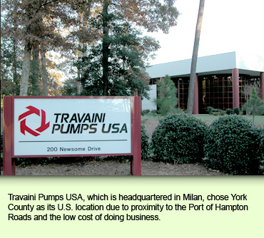 Travaini Pumps USA, which is headquartered in Milan, chose York County as its U.S. location due to proximity to the Port of Hampton Roads and the low cost of doing business.