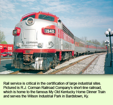 Rail service is critical in the certification of large industrial sites. Pictured is R.J. Corman Railroad Company's short-line railroad, which is home to the famous My Old Kentucky Home Dinner Train and serves the Wilson Industrial Park in Bardstown, Ky.
