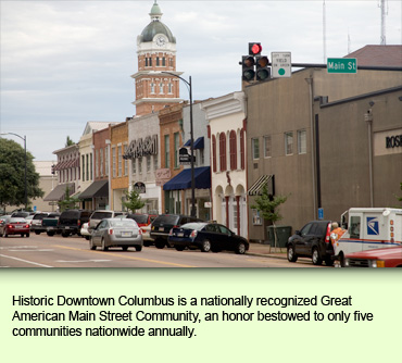 Historic Downtown Columbus is a nationally recognized Great American Main Street Community, an honor bestowed to only five communities nationwide annually.