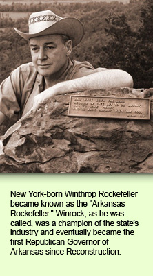 New York-born Winthrop Rockefeller became known as the Arkansas Rockefeller. Winrock, as he was called, was a champion of the state's industry and eventually became the first Republican Governor of Arkansas since Reconstruction.