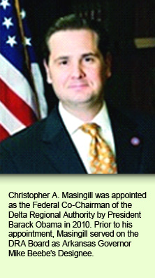 Christopher A. Masingill was appointed as the Federal Co-Chairman of the Delta Regional Authority by President Barack Obama in 2010. Prior to his appointment, Masingill served on the DRA Board as Arkansas Governor Mike Beebe's Designee.